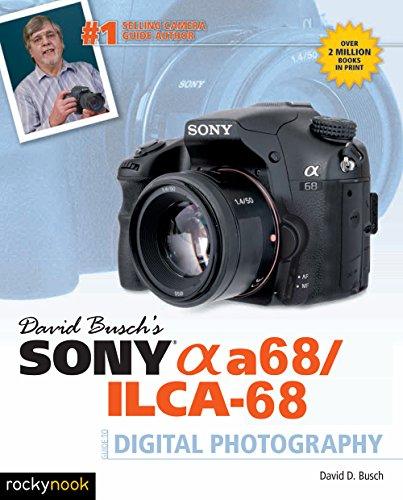 9781681981666: David Busch's Sony Alpha A68/ILCA-68 Guide to Digital Photography (The David Busch Camera Guide)