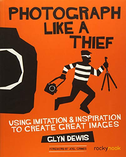 9781681981826: Photograph Like a Thief: Using Imitation and Inspiration to Create Great Images