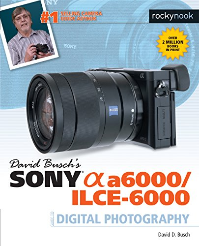 David Buschs Sony Alpha A6000 Ilce 6000 Guide to Digital Photography
