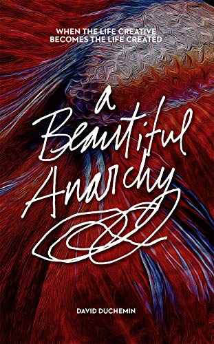 9781681982342: A Beautiful Anarchy: When the Life Creative Becomes the Life Created