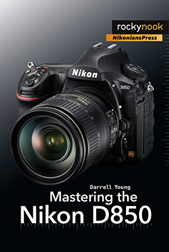9781681983707: Mastering the Nikon D850