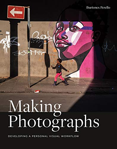9781681983998: Making Photographs: Developing a Personal Visual Workflow