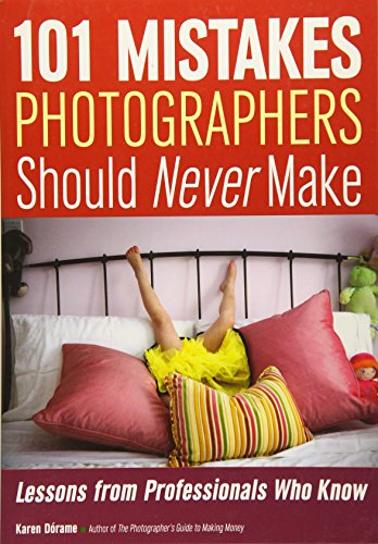9781682030240: 101 Mistakes Photographers Should Never Make: Lessons from Professionals Who Know