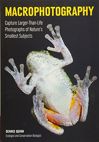 Macrophotography: Create Larger-Than-Life Photographs of Nature's Smallest Subjects (Paperback...