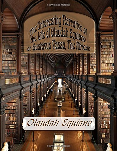 9781682041369: The Interesting Narrative of the Life of Olaudah Equiano: Or Gustavus Vassa, The African