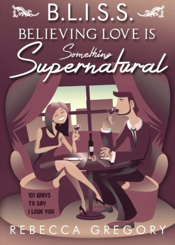 9781682070840: Bliss: Believing Love Is Something Supernatural: 101 Ways to Say I Love You