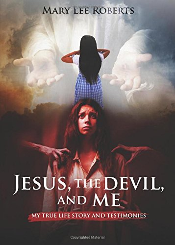 9781682071243: Jesus, the Devil, and Me: My true life story and testimonies