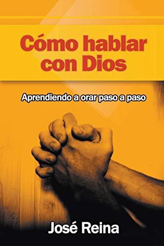 9781682120514: Cómo Hablar con Dios: Aprendiendo a orar paso a paso (Spanish Edition)