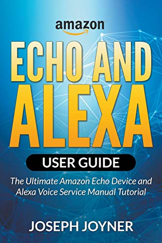9781682120729: Amazon Echo and Alexa User Guide: The Ultimate Amazon Echo Device and Alexa Voice Service Manual Tutorial
