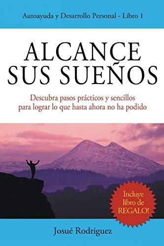 9781682121054: Alcance Sus Sueños: Descubra pasos prácticos y sencillos para lograr lo que hasta ahora no ha podido (Spanish Edition)