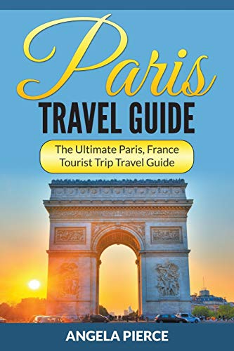 9781682121566: Paris Travel Guide: The Ultimate Paris, France Tourist Trip Travel Guide