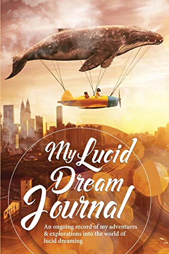 9781682122174: My Lucid Dream Journal: An Ongoing Record Of My Adventures & Explorations Into The World Of Lucid Dreaming (The Dream Diaries & Journals Series)