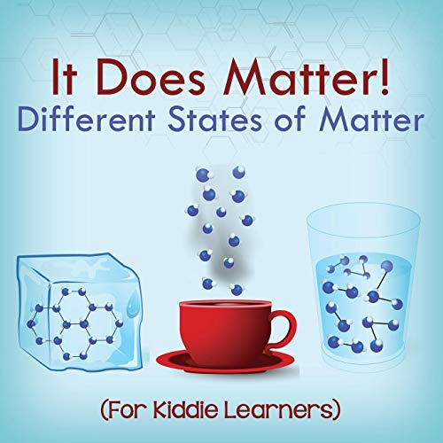 9781682128619: It Does Matter!: Different States of Matter (For Kiddie Learners)
