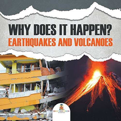 Why Does It Happen?: Earthquakes and Volcanoes: Baby Professor