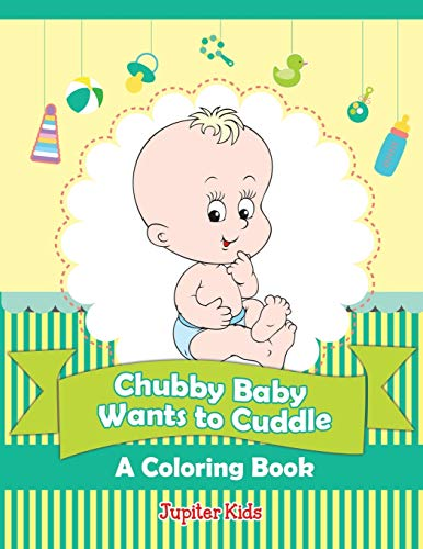 9781682129647: Chubby Baby Wants to Cuddle (A Coloring Book)
