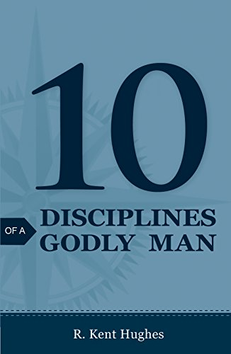 10 Disciplines of a Godly Man (Pack: R Kent Hughes