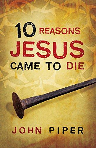 10 Reasons Jesus Came to Die (Pack of 25): Piper, John