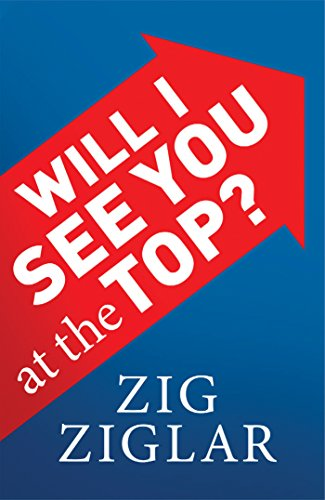 Will I See You at the Top?: Zig Ziglar