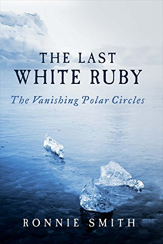 The Last White Ruby: The Vanishing Polar Circles: Ronald Smith