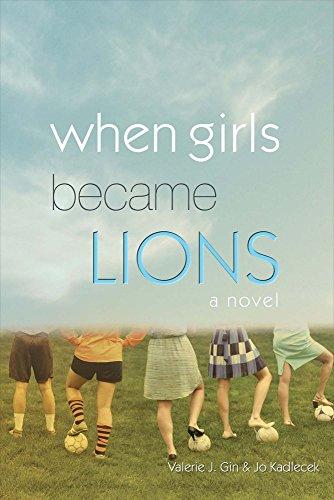 When Girls Became Lions: Jo Kadlecek; Valerie J. Gin