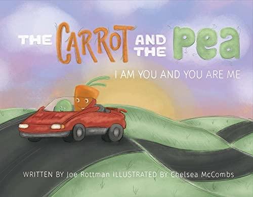 The Carrot and the Pea: I Am You and You Are Me: Joe Rottman