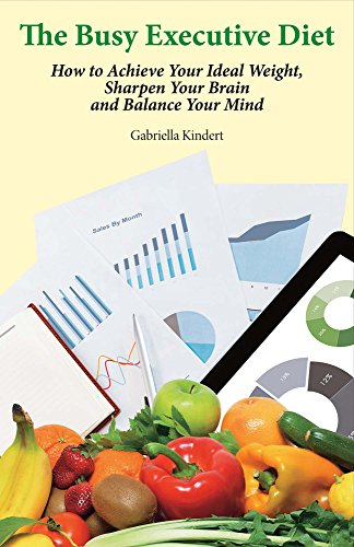 9781682222430: The Busy Executive Diet: How to Achieve Your Ideal Weight, Sharpen Your Brain and Balance Your Mind.