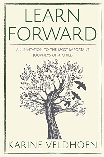 Learn Forward: An Invitation to the Most Important Journeys of a Child: Veldhoen, Karine
