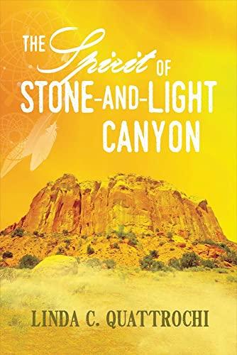 The Spirit of Stone-and-Light Canyon: Linda C. Quattrochi