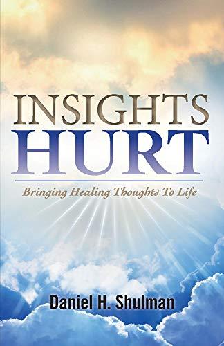 Insights Hurt: Bringing Healing Thoughts to Life: Daniel Shulman