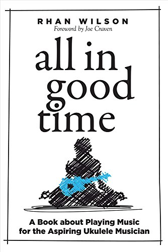 9781682225738: All in Good Time: A Book About Playing Music for the Aspiring Ukulele Musician