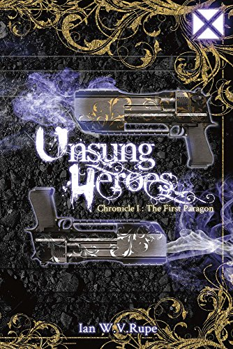 Unsung Heroes: The First Paragon (Chronicle I): Ian Rupe