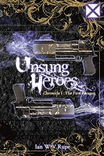 9781682226018: Unsung Heroes: The First Paragon (Chronicle I)