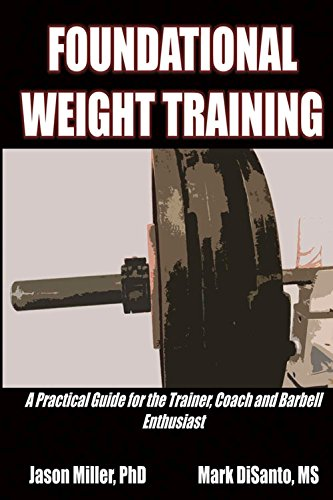 9781682226407: Foundational Weight Training: A Practical Guide for the Trainer, Coach and Barbell Enthusiast