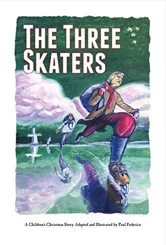 The Three Skaters: A Children's Christmas Story: Paul Federico