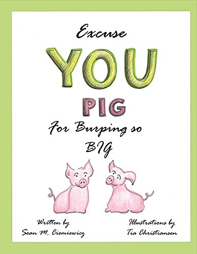 Excuse You Pig for Burping So Big: Sean Ciemiewicz