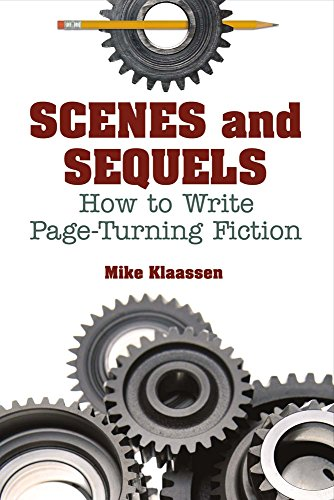 Scenes and Sequels: How to Write Page-Turning Fiction (Paperback): Mike Klaassen