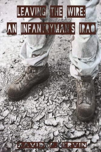 Leaving the Wire: An Infantryman's Iraq: David P Ervin