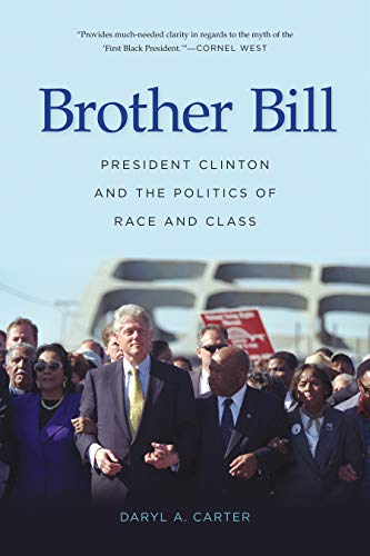 9781682260029: Brother Bill: President Clinton and the Politics of Race and Class