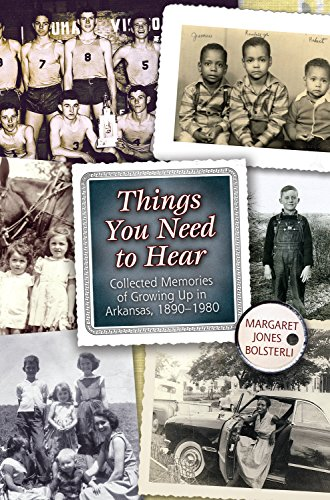 9781682260159: Things You Need to Hear: Collected Memories of Growing Up in Arkansas, 1890–1980