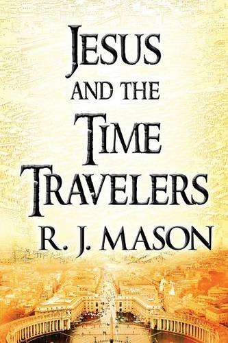 9781682290248: Jesus and The Time Travelers: (Paperback Edition)