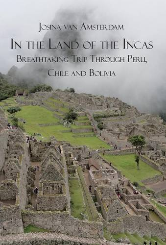 9781682292389: In the land of the Incas: Breathtaking Trip Through Peru, Chile and Bolivia