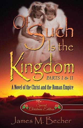 9781682293430: Of Such Is the Kingdom PARTS I & II: A Novel of the Christ and the Roman Empire (Special Christmas Edition)