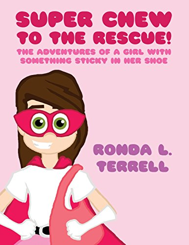 9781682294406: Super Chew to the Rescue!: The Adventures of a Girl with Something Sticky in her Shoe (Paperback Edition)