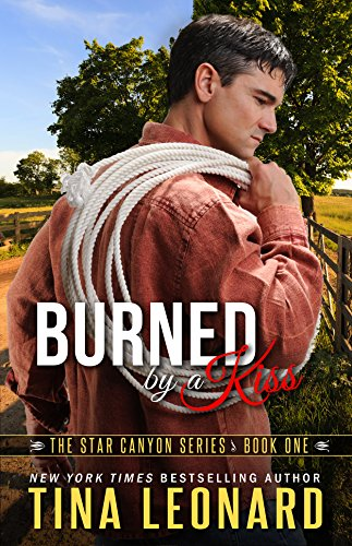 Burned by a Kiss: The Star Canyon Series - Book One: Tina Leonard
