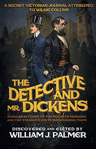 9781682301371: The Detective and Mr. Dickens: Being an Account of the Macbeth Murders and the Strange Events Surrounding Them