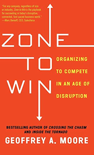 Zone to Win: Organizing to Compete in an Age of Disruption (Hardback)