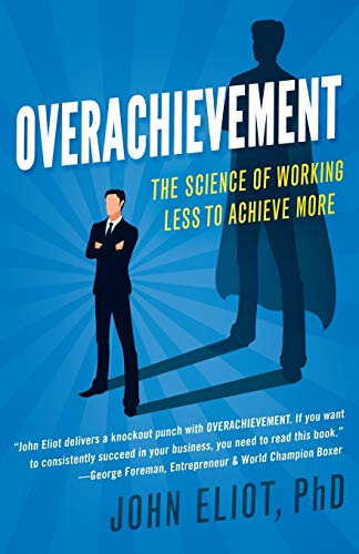 9781682302231: Overachievement: The Science of Working Less to Accomplish More