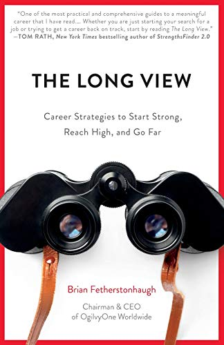 The Long View: Career Strategies to Start Strong, Reach High, and Go Far: Brian Fetherstonhaugh