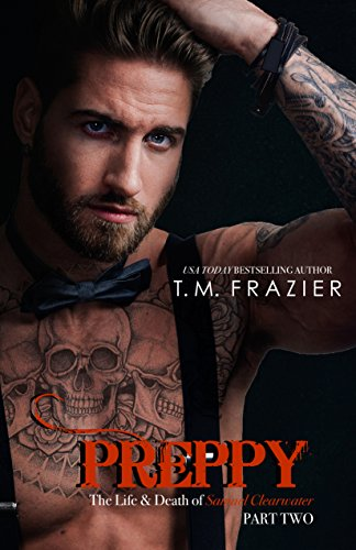 Preppy: The Life and Death of Samuel Clearwater, Part Two (King Series): T.M. Frazier