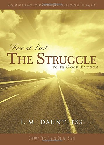 9781682373781: Free at Last: The Struggle to be Good Enough